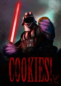 Come, have a cookie and we will rule this galaxy together! And EAT ALL DA COOKIES!